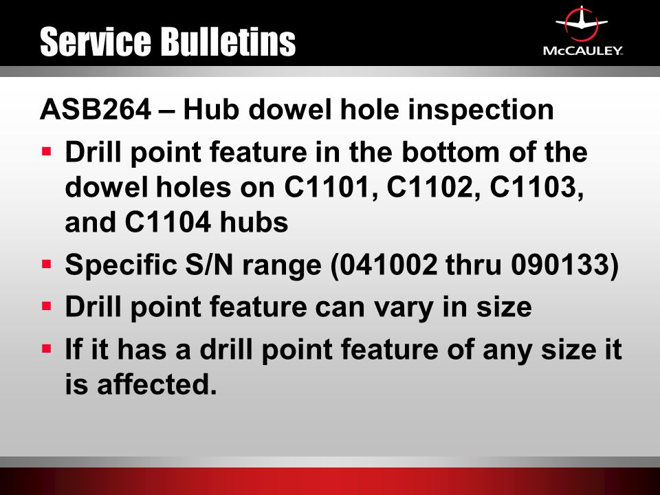 Service Bulletins ASB264 – Hub dowel hole inspection  Drill point feature in the bottom of the dowel holes on C1101, C1102, C1103, and C1104 hubs  S