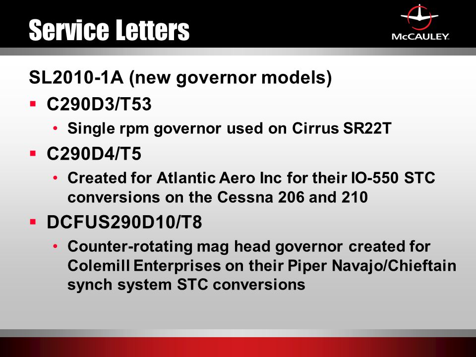 SL2010-1A (new governor models)  C290D3/T53 Single rpm governor used on Cirrus SR22T  C290D4/T5 Created for Atlantic Aero Inc for their IO-550 STC c