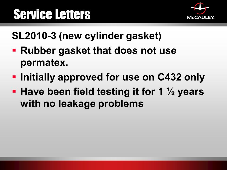 Service Letters SL2010-3 (new cylinder gasket)  Rubber gasket that does not use permatex.  Initially approved for use on C432 only  Have been field