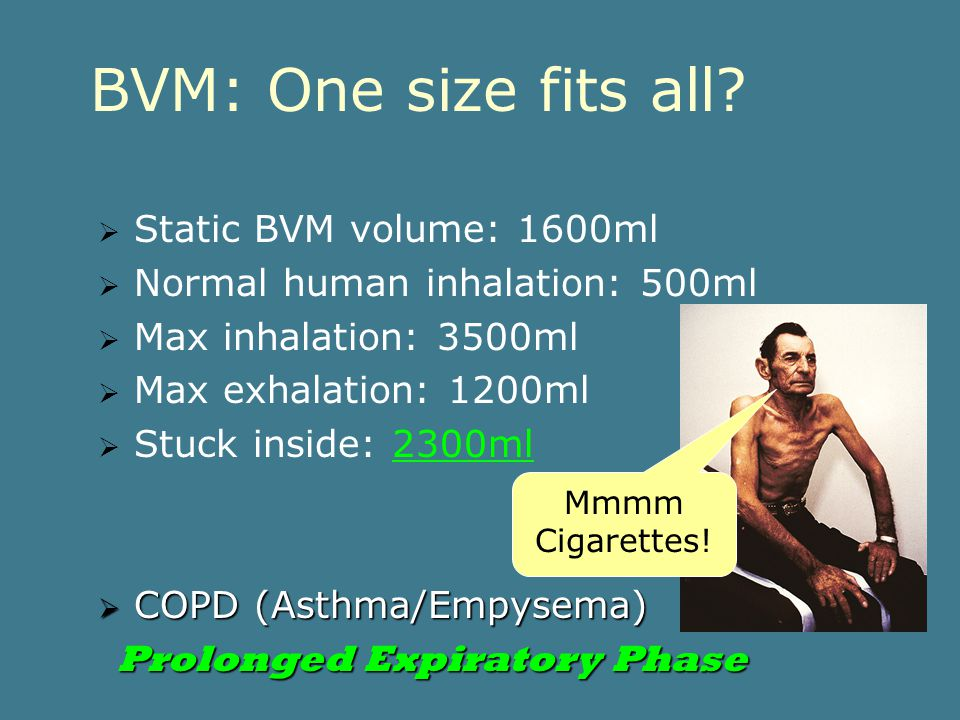 "Make Your BVM Work For You!  Perfect for those CHFers: Improve gas exchange Decrease V Q mismatch Decrease Work of Breathing (WOB)  No ""Plastic Ciga"