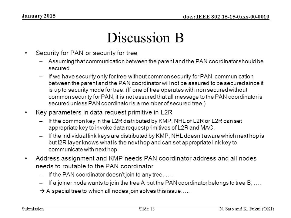 doc.: IEEE 802.15-15-0xxx-00-0010 Submission Discussion B Security for PAN or security for tree –Assuming that communication between the parent and the PAN coordinator should be secured.