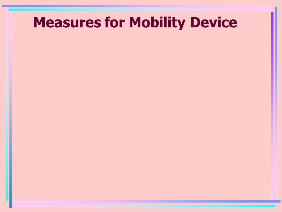 Measures for Mobility Device