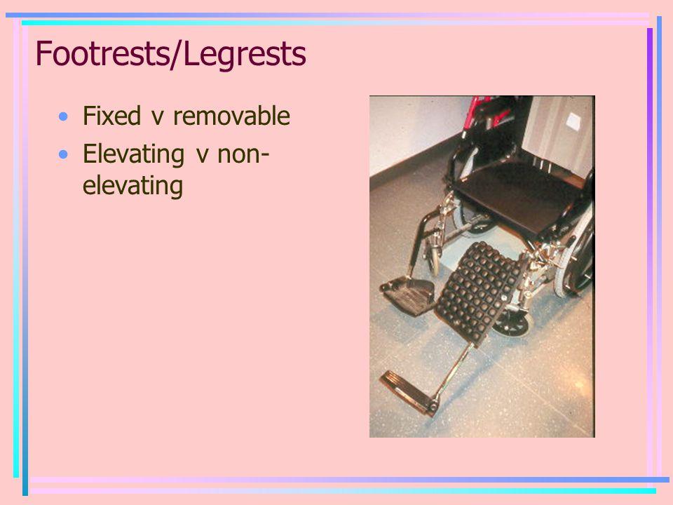 Footrests/Legrests Fixed v removable Elevating v non- elevating