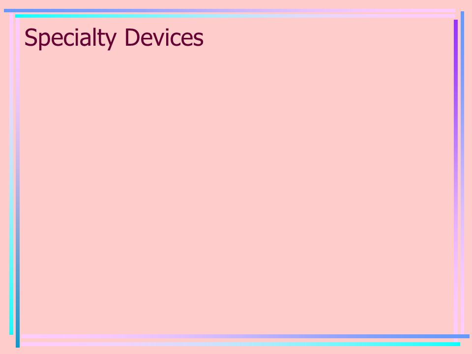 Specialty Devices
