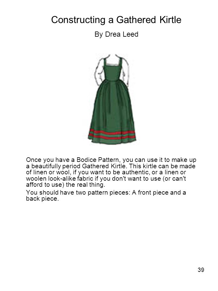 39 Once you have a Bodice Pattern, you can use it to make up a beautifully period Gathered Kirtle.