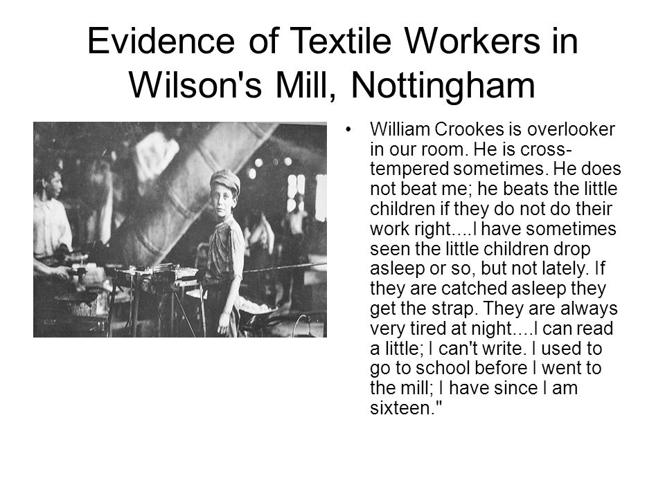 Evidence of Textile Workers in Wilson s Mill, Nottingham William Crookes is overlooker in our room.