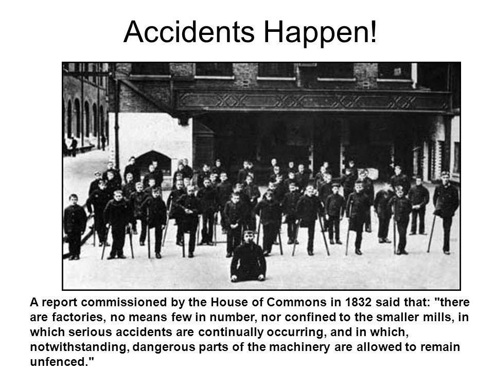Accidents Happen! A report commissioned by the House of Commons in 1832 said that: