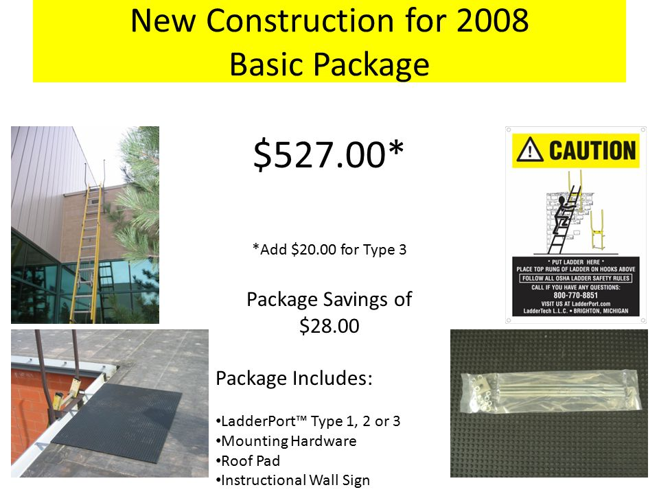 New Construction for 2008 Basic Package $527.00* *Add $20.00 for Type 3 Package Savings of $28.00 Package Includes: LadderPort™ Type 1, 2 or 3 Mounting Hardware Roof Pad Instructional Wall Sign