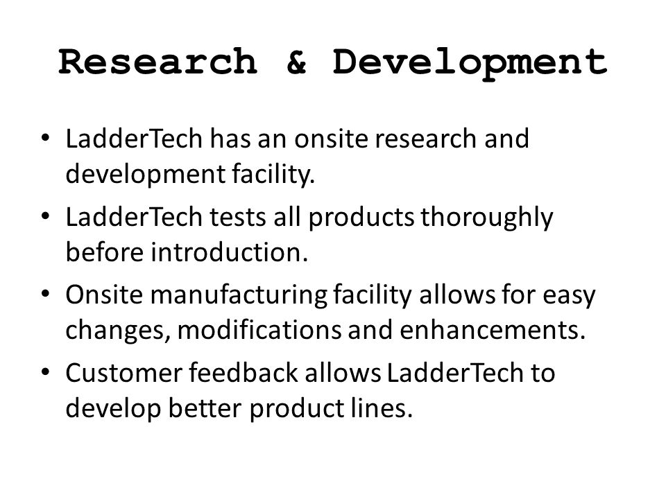 Research & Development LadderTech has an onsite research and development facility.