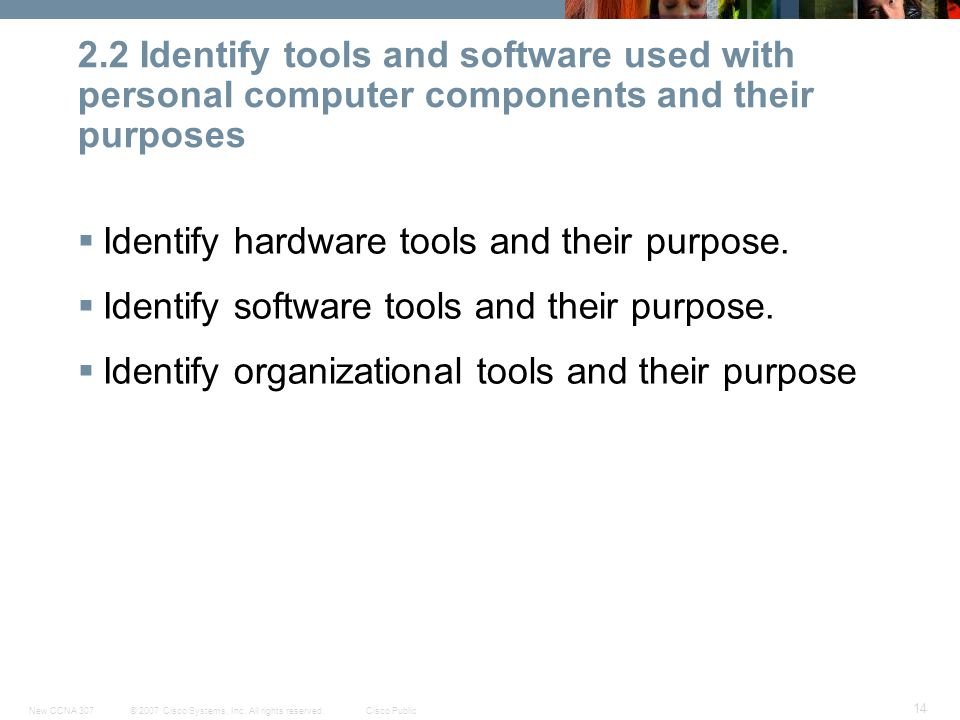 © 2007 Cisco Systems, Inc. All rights reserved.Cisco PublicNew CCNA 307 14 2.2 Identify tools and software used with personal computer components and