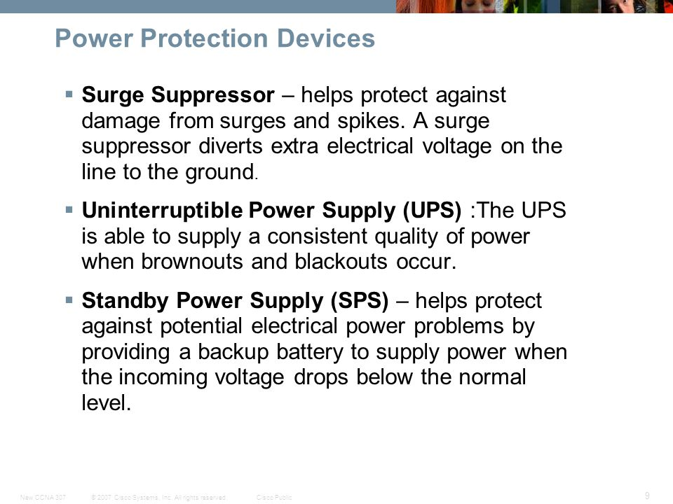 © 2007 Cisco Systems, Inc. All rights reserved.Cisco PublicNew CCNA 307 9 Power Protection Devices  Surge Suppressor – helps protect against damage f