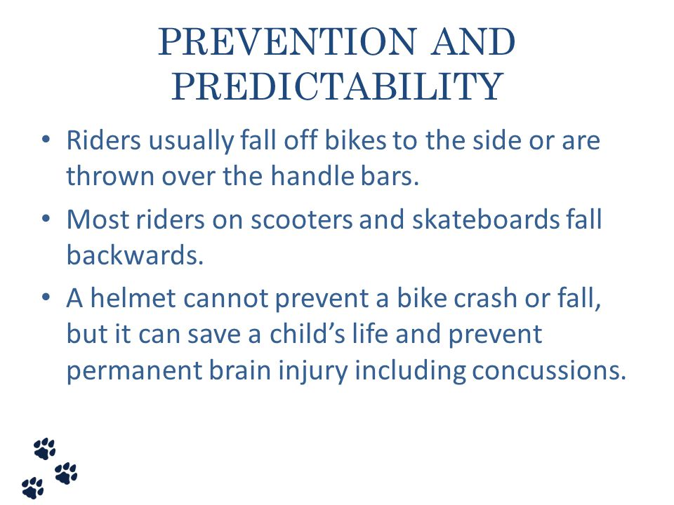 PREVENTION AND PREDICTABILITY Riders usually fall off bikes to the side or are thrown over the handle bars. Most riders on scooters and skateboards fa