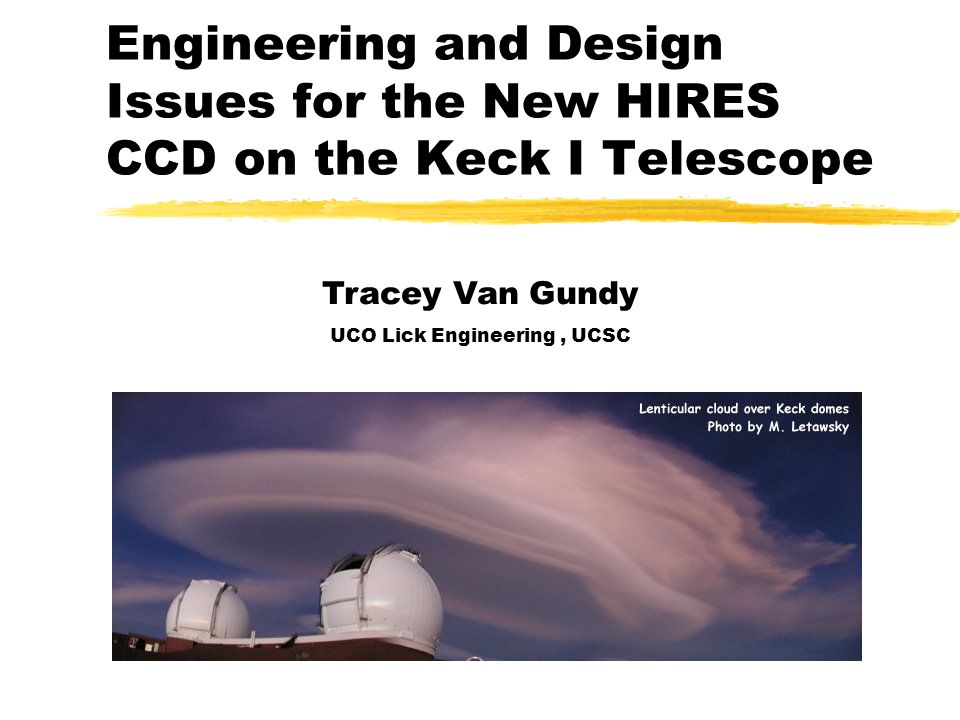 Engineering and Design Issues for the New HIRES CCD on the Keck I Telescope Tracey Van Gundy UCO Lick Engineering, UCSC