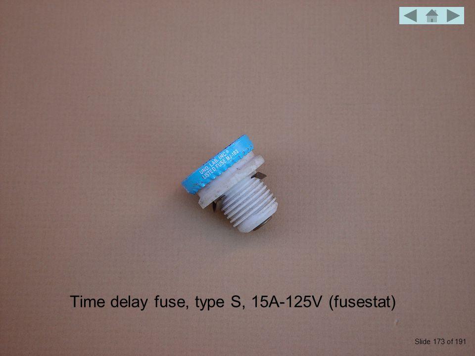 Time delay fuse, type S, 15A-125V (fusestat) Slide 173 of 191