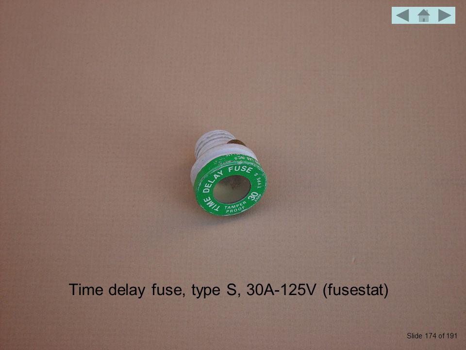 Time delay fuse, type S, 30A-125V (fusestat) Slide 174 of 191