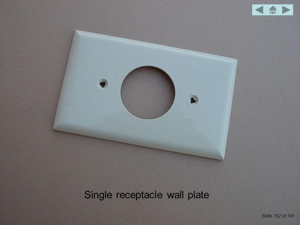 Single receptacle wall plate Slide 152 of 191