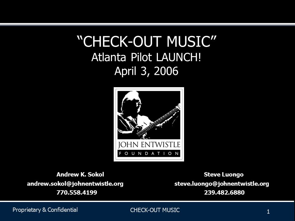 Proprietary & Confidential CHECK-OUT MUSIC 1 Andrew K.