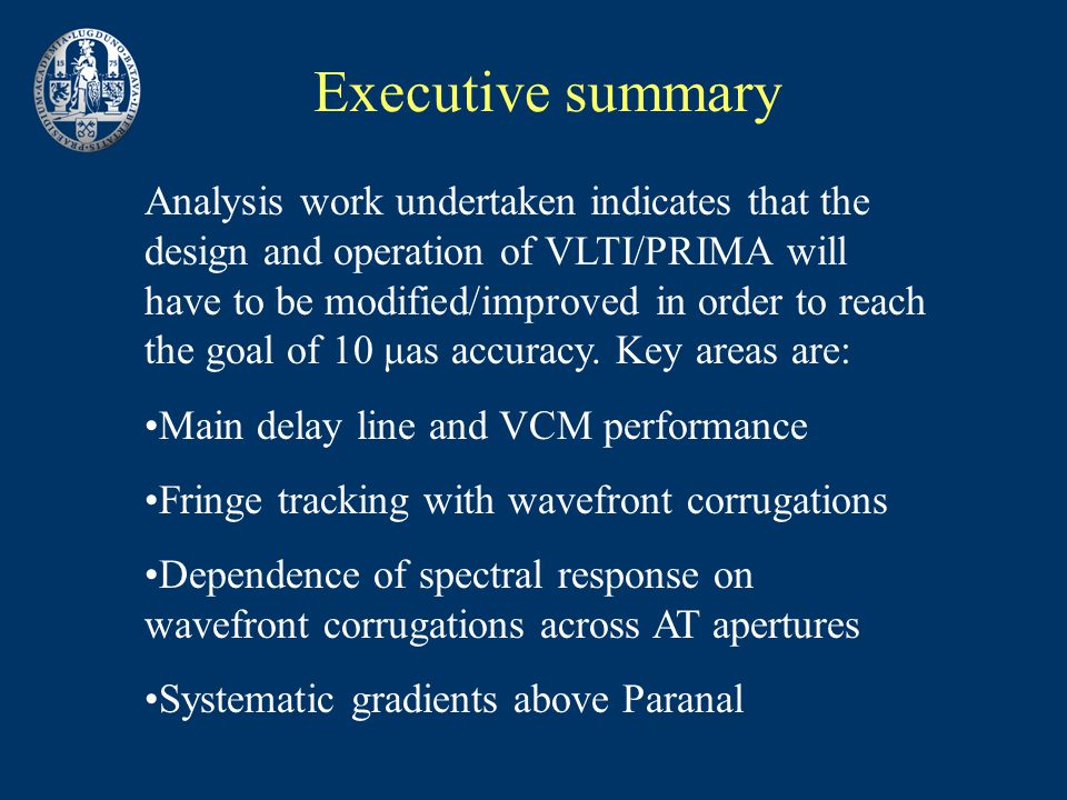 Executive summary Analysis work undertaken indicates that the design and operation of VLTI/PRIMA will have to be modified/improved in order to reach the goal of 10 μas accuracy.