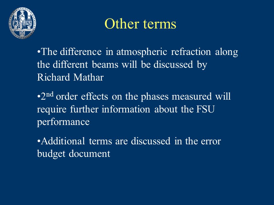 Other terms The difference in atmospheric refraction along the different beams will be discussed by Richard Mathar 2 nd order effects on the phases measured will require further information about the FSU performance Additional terms are discussed in the error budget document
