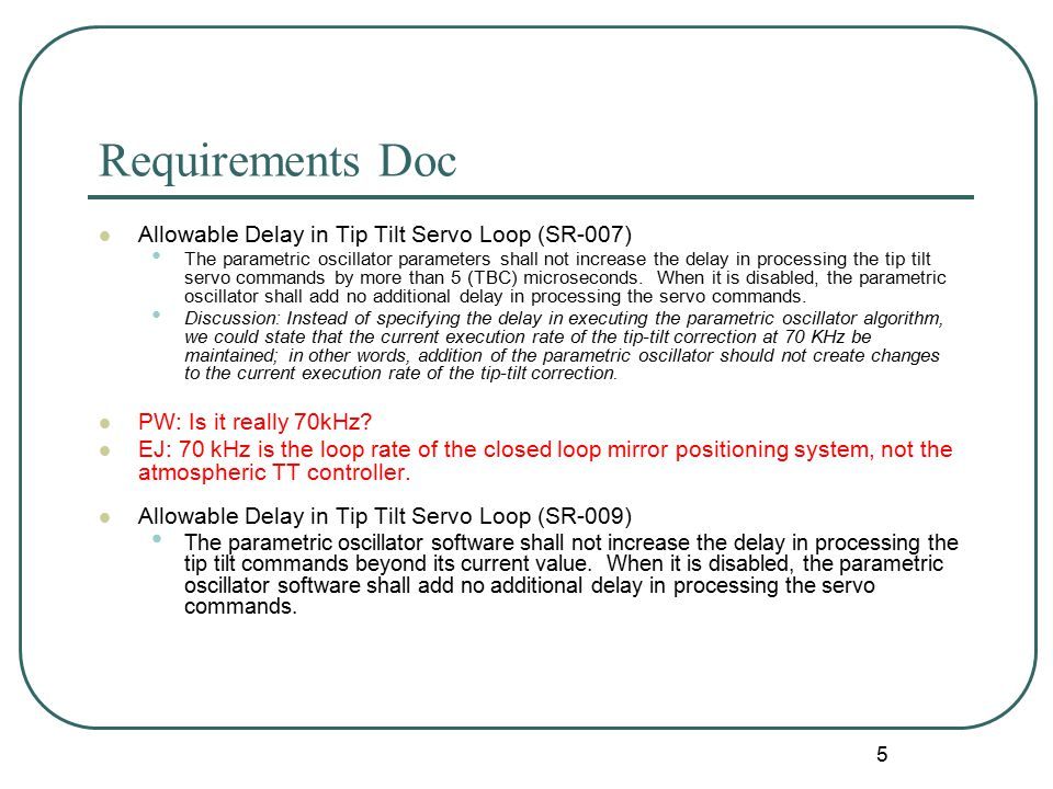5 Requirements Doc Allowable Delay in Tip Tilt Servo Loop (SR-007) The parametric oscillator parameters shall not increase the delay in processing the tip tilt servo commands by more than 5 (TBC) microseconds.