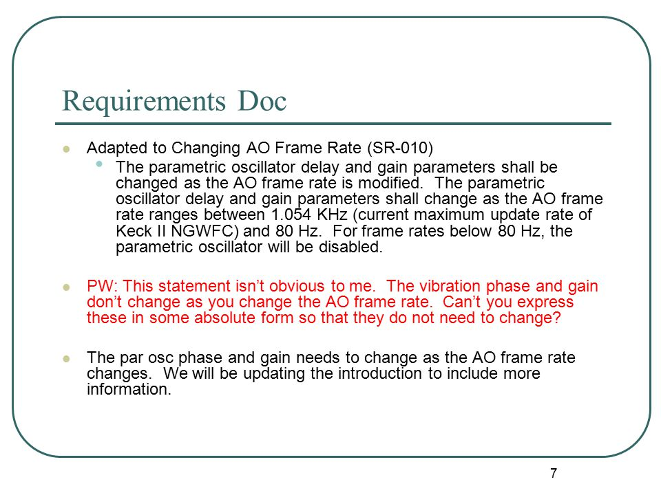 7 Requirements Doc Adapted to Changing AO Frame Rate (SR-010) The parametric oscillator delay and gain parameters shall be changed as the AO frame rate is modified.