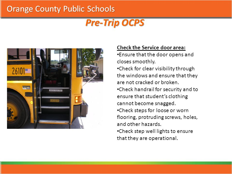 Pre-Trip OCPS Check the Service door area: Ensure that the door opens and closes smoothly.