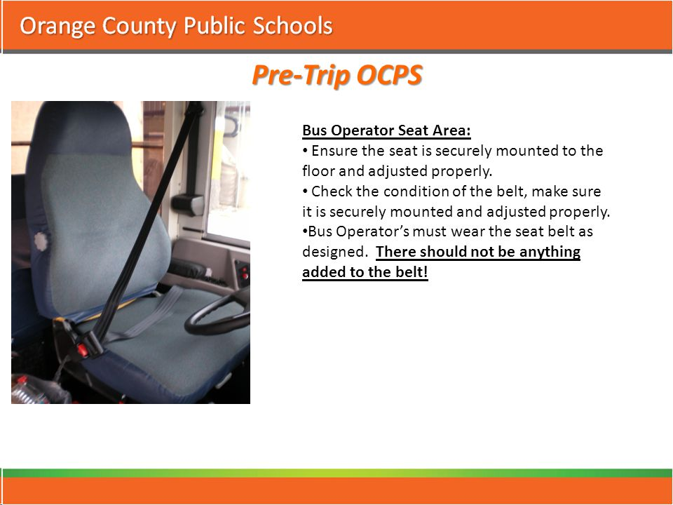 Pre-Trip OCPS Bus Operator Seat Area: Ensure the seat is securely mounted to the floor and adjusted properly.