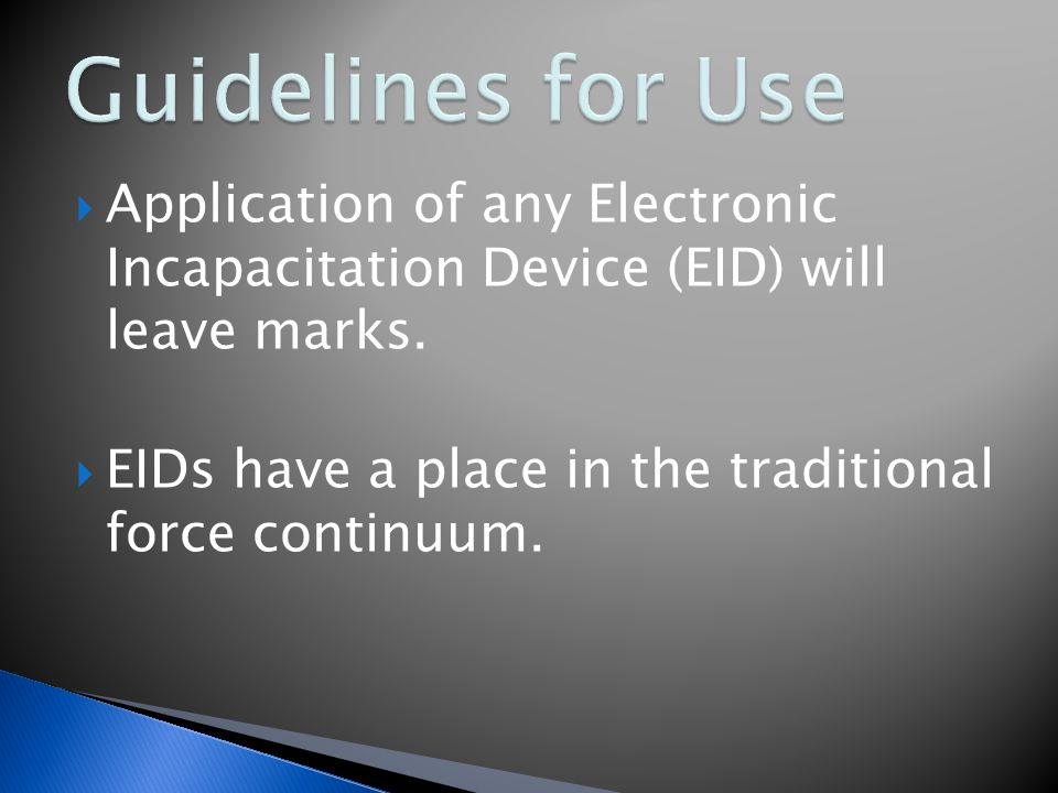  Application of any Electronic Incapacitation Device (EID) will leave marks.