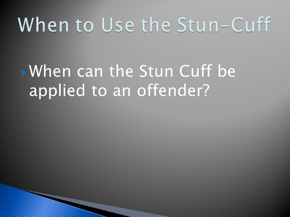  When can the Stun Cuff be applied to an offender