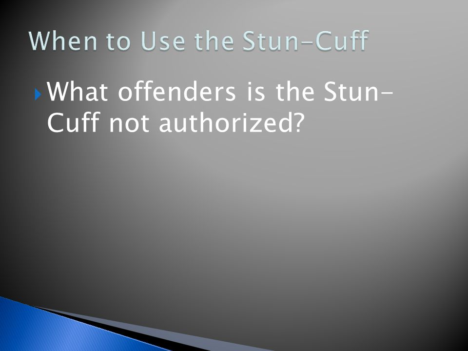  What offenders is the Stun- Cuff not authorized