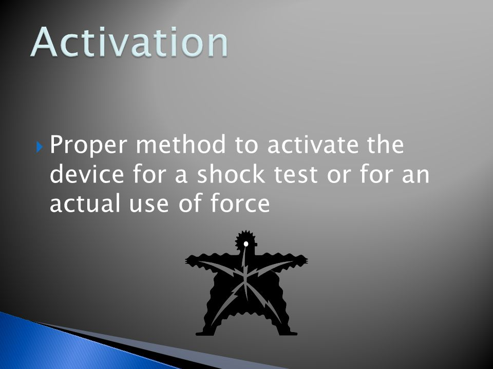  Proper method to activate the device for a shock test or for an actual use of force