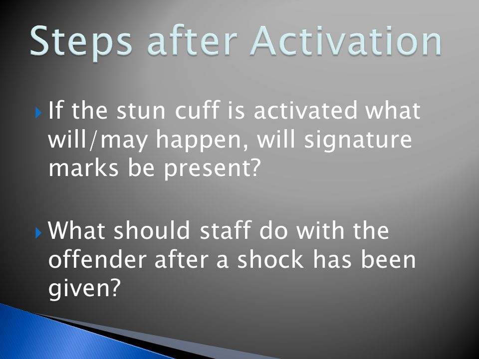  If the stun cuff is activated what will/may happen, will signature marks be present.