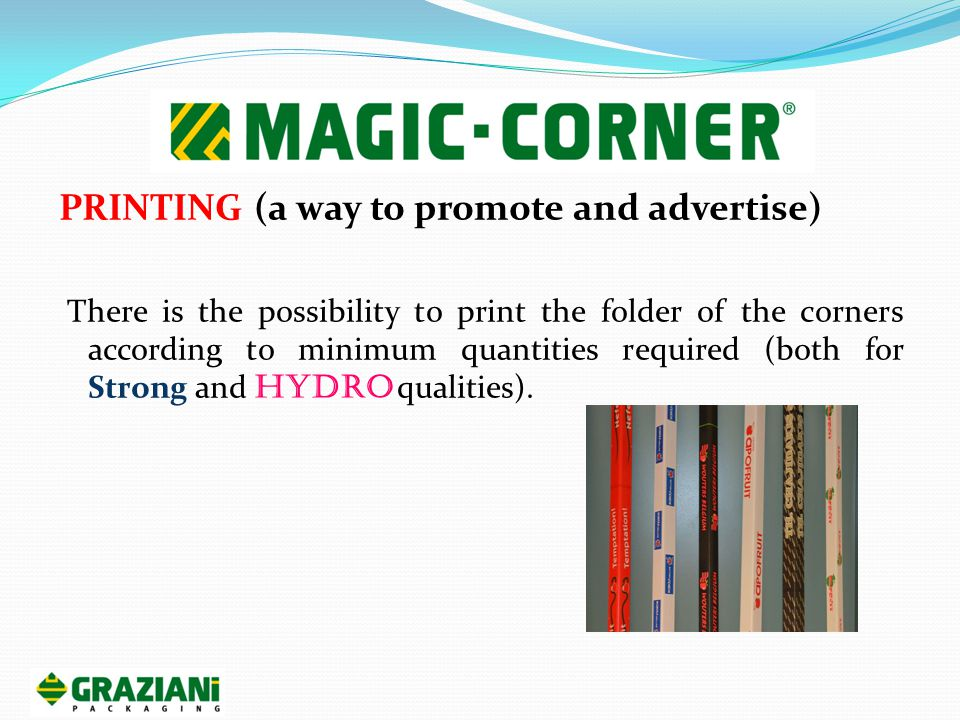 PRINTING (a way to promote and advertise) There is the possibility to print the folder of the corners according to minimum quantities required (both for Strong and Hydro qualities).
