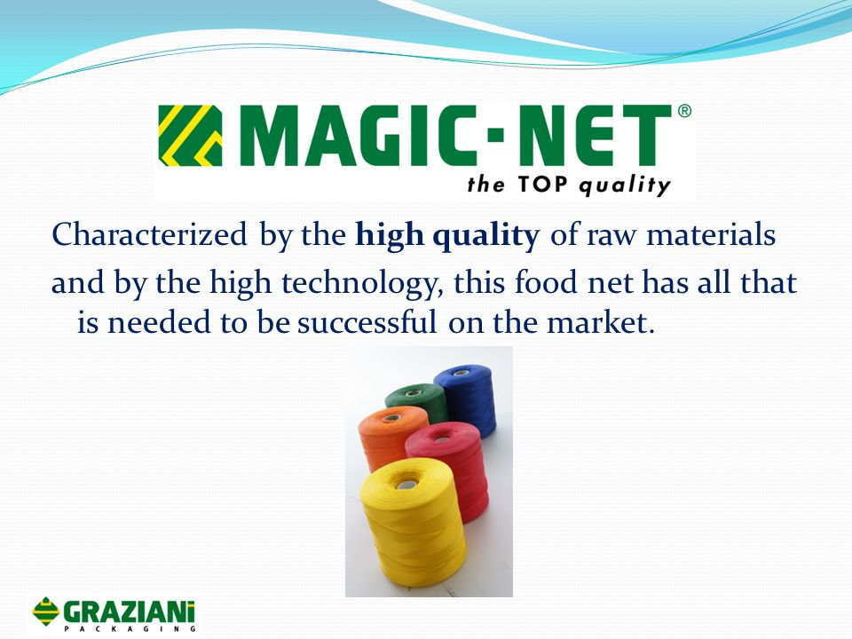 Characterized by the high quality of raw materials and by the high technology, this food net has all that is needed to be successful on the market.