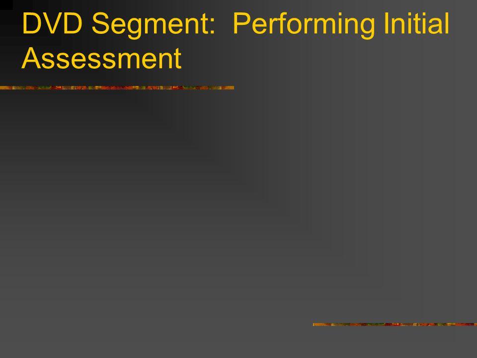 DVD Segment: Performing Initial Assessment