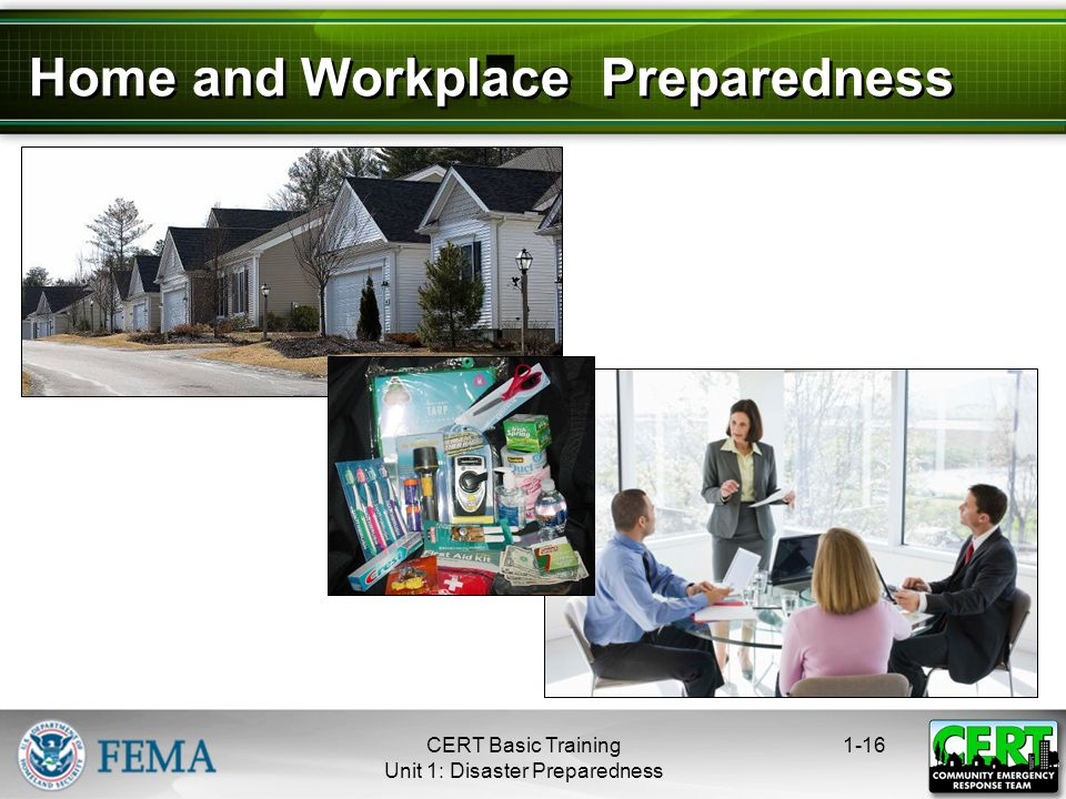 Home and Workplace Preparedness 1-16CERT Basic Training Unit 1: Disaster Preparedness