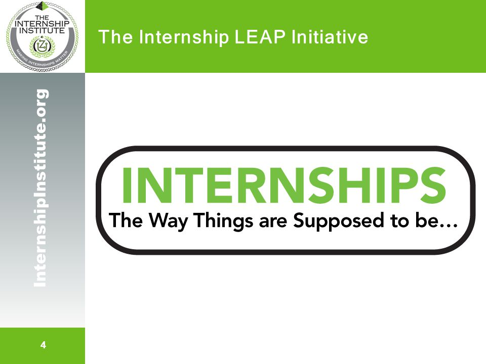 15 InternshipInstitute.org The Internship LEAP Plan I am NOT an economist Economic stimulus is to PUT money in consumers hands Instead, we saddle with loans, high tuition, debt, up to 6 tuition credits for internship and THEN we don't pay them.