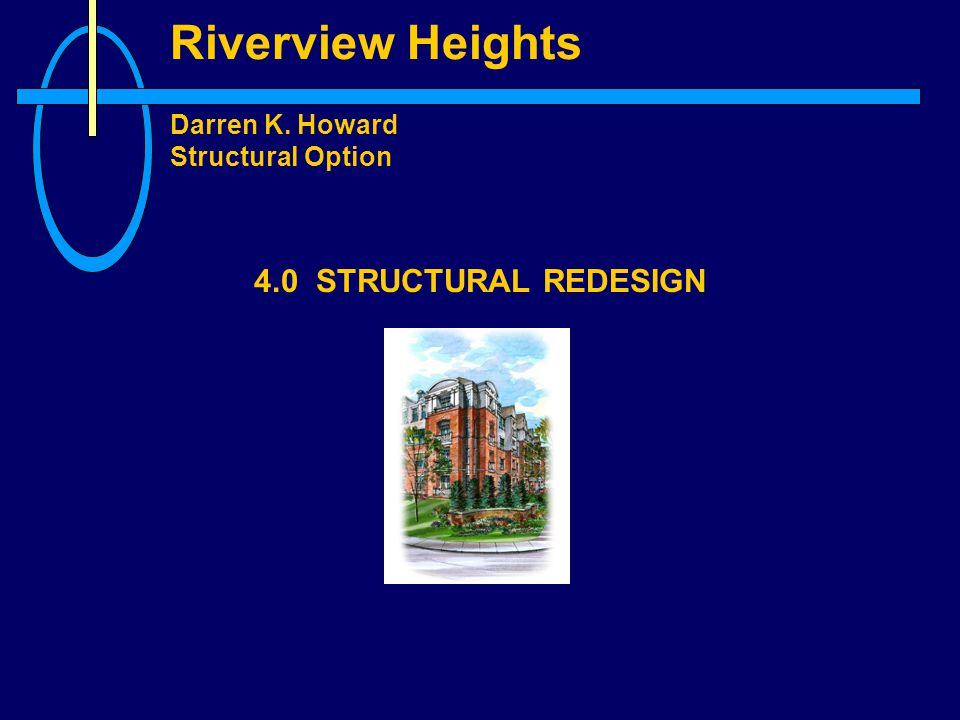 Riverview Heights Darren K. Howard Structural Option 4.0 STRUCTURAL REDESIGN
