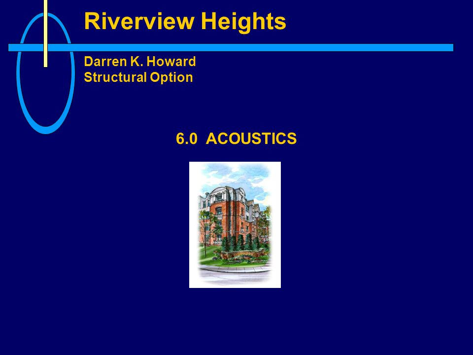 Riverview Heights Darren K. Howard Structural Option 6.0 ACOUSTICS