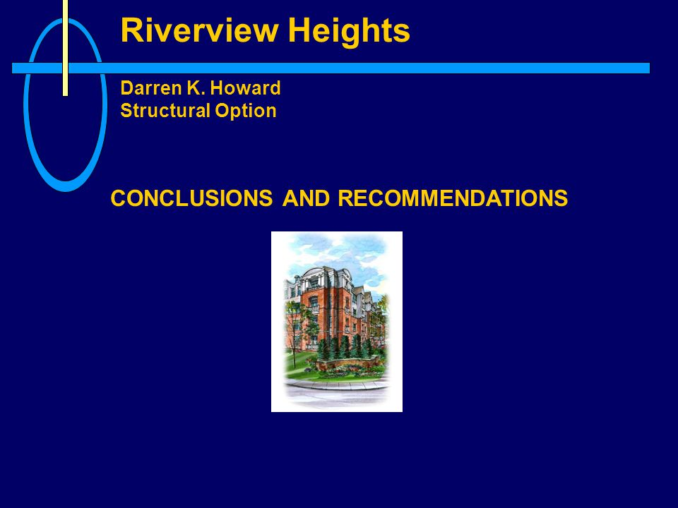 Riverview Heights Darren K. Howard Structural Option CONCLUSIONS AND RECOMMENDATIONS