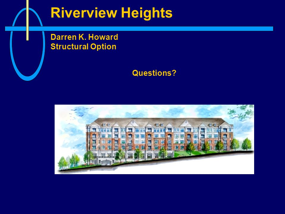 Riverview Heights Darren K. Howard Structural Option Questions