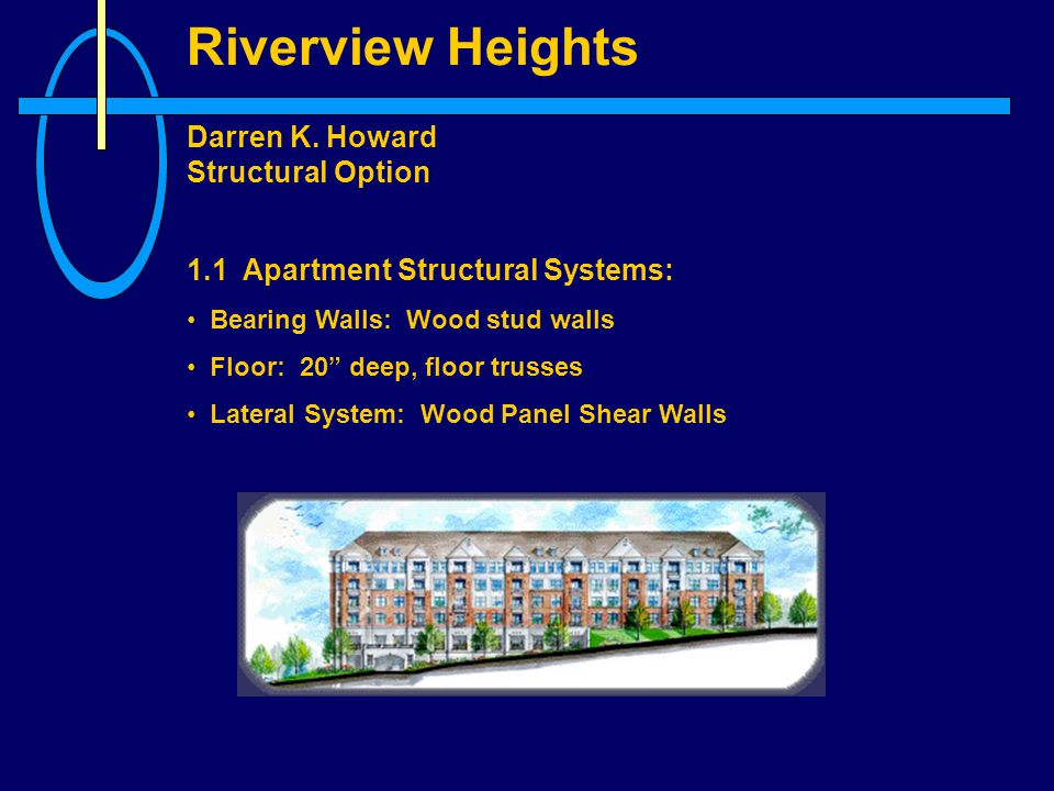 Riverview Heights Darren K.Howard Structural Option Acknowledgements My family and friends A.E.