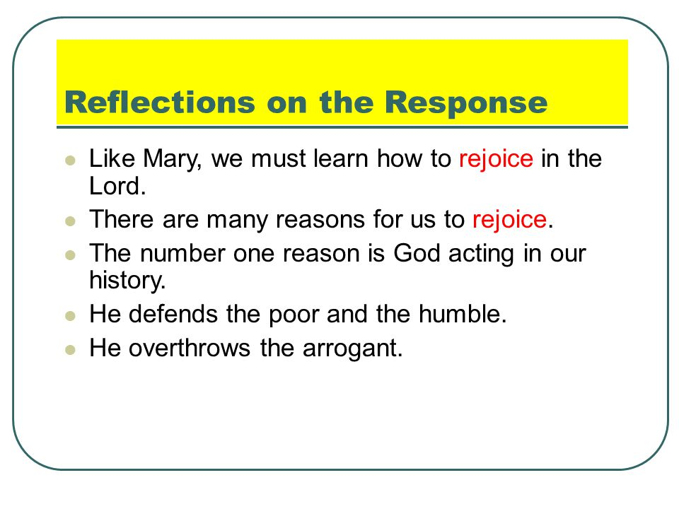 Reflections on the Response Like Mary, we must learn how to rejoice in the Lord.