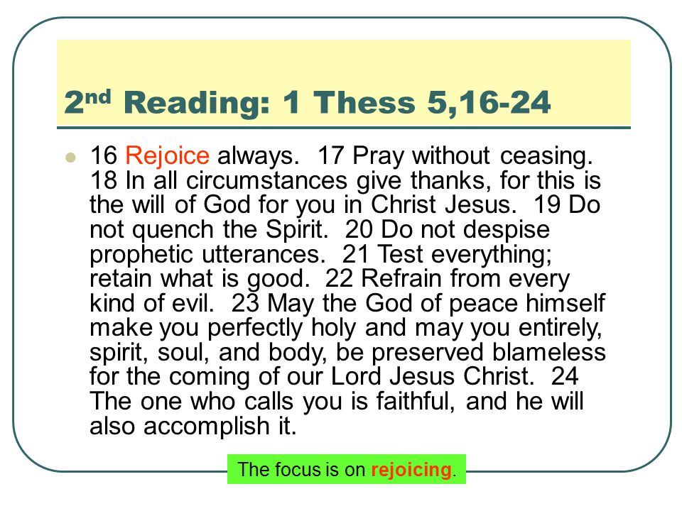 2 nd Reading: 1 Thess 5,16-24 16 Rejoice always. 17 Pray without ceasing.