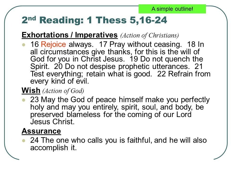 2 nd Reading: 1 Thess 5,16-24 Exhortations / Imperatives (Action of Christians) 16 Rejoice always.