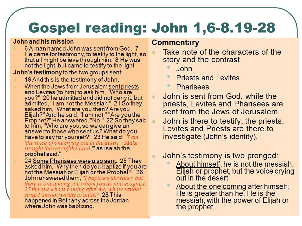 Gospel reading: John 1,6-8.19-28 John and his mission 6 A man named John was sent from God.