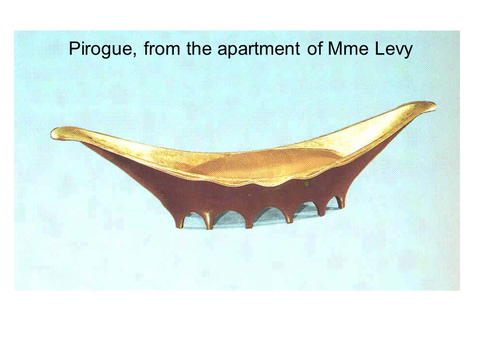 Pirogue, from the apartment of Mme Levy