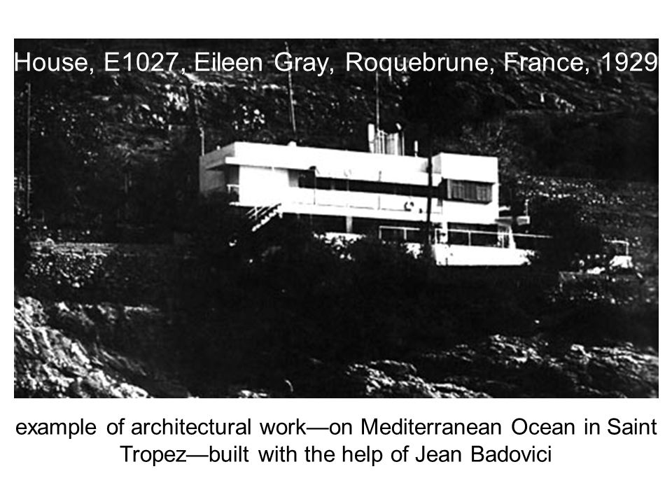 House, E1027, Eileen Gray, Roquebrune, France, 1929 example of architectural work—on Mediterranean Ocean in Saint Tropez—built with the help of Jean B