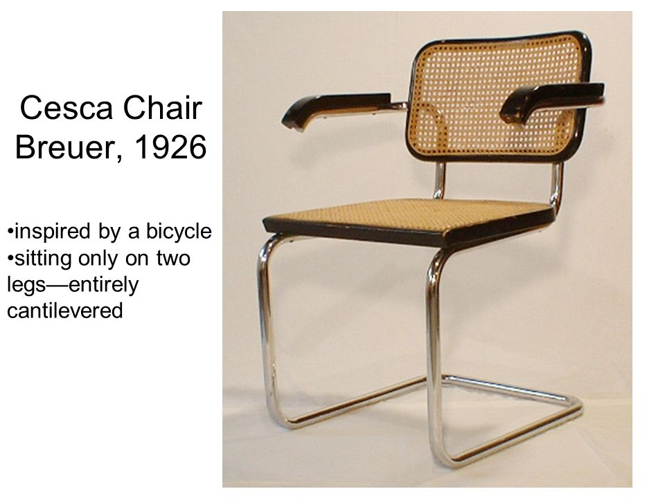 Cesca Chair Breuer, 1926 inspired by a bicycle sitting only on two legs—entirely cantilevered
