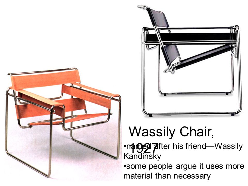 Tubular Steel furniture by Marcel Breuer, 1925-1927, Bauhaus Wassily Chair Wassily Chair, 1927 named after his friend—Wassily Kandinsky some people ar
